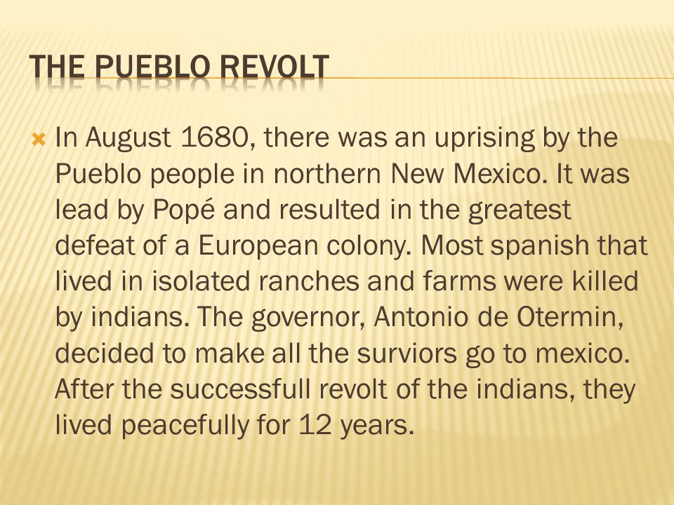  In August 1680, there was an uprising by the Pueblo people in northern New Mexico.