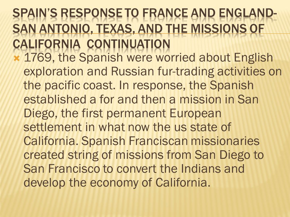  1769, the Spanish were worried about English exploration and Russian fur-trading activities on the pacific coast.