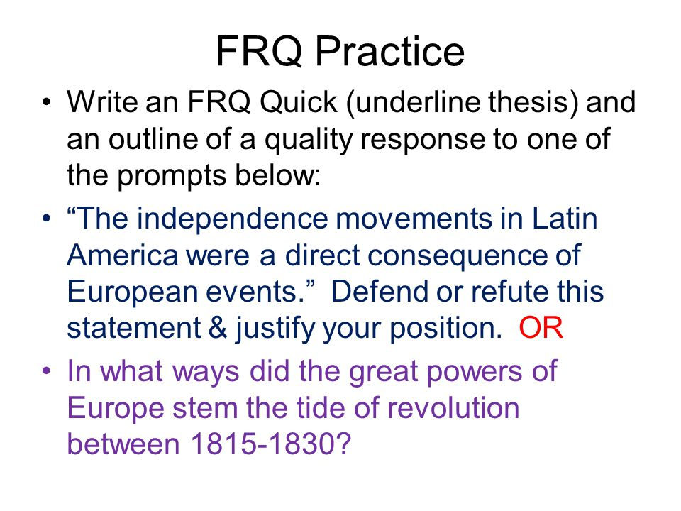 "FRQ Practice Write an FRQ Quick (underline thesis) and an outline of a quality response to one of the prompts below: ""The independence movements in La"