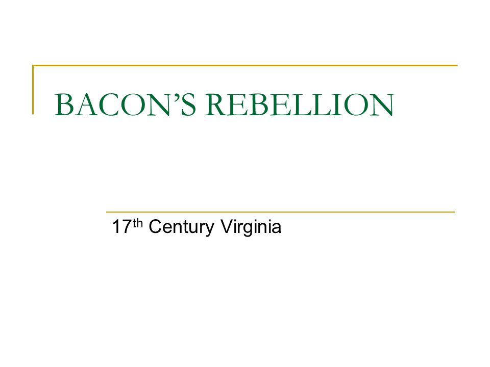 BACON'S REBELLION 17 th Century Virginia