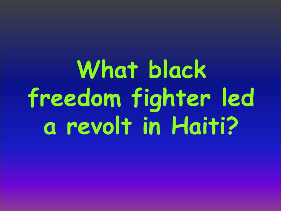 What black freedom fighter led a revolt in Haiti?