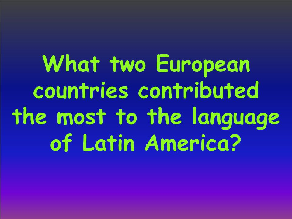 What two European countries contributed the most to the language of Latin America