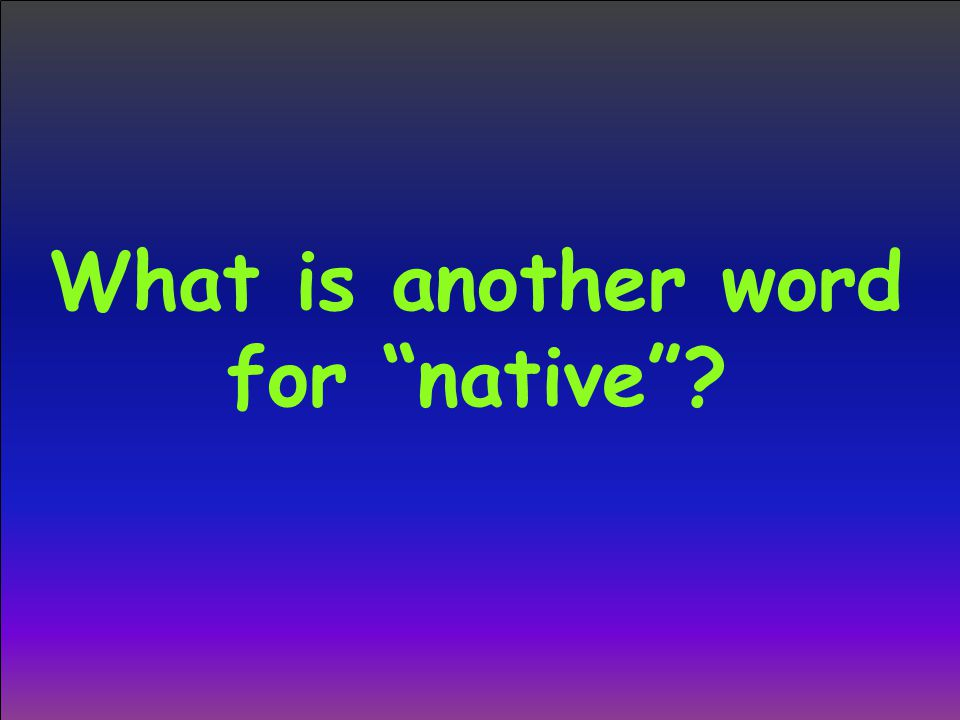 "What is another word for ""native""?"