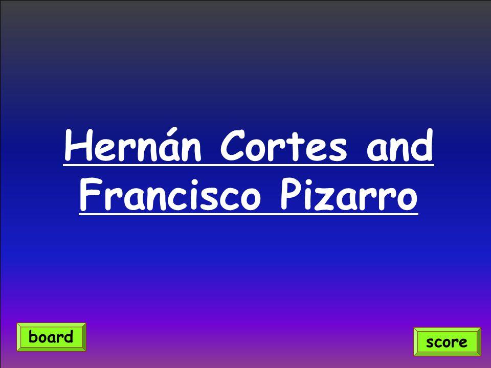 Hernán Cortes and Francisco Pizarro score board