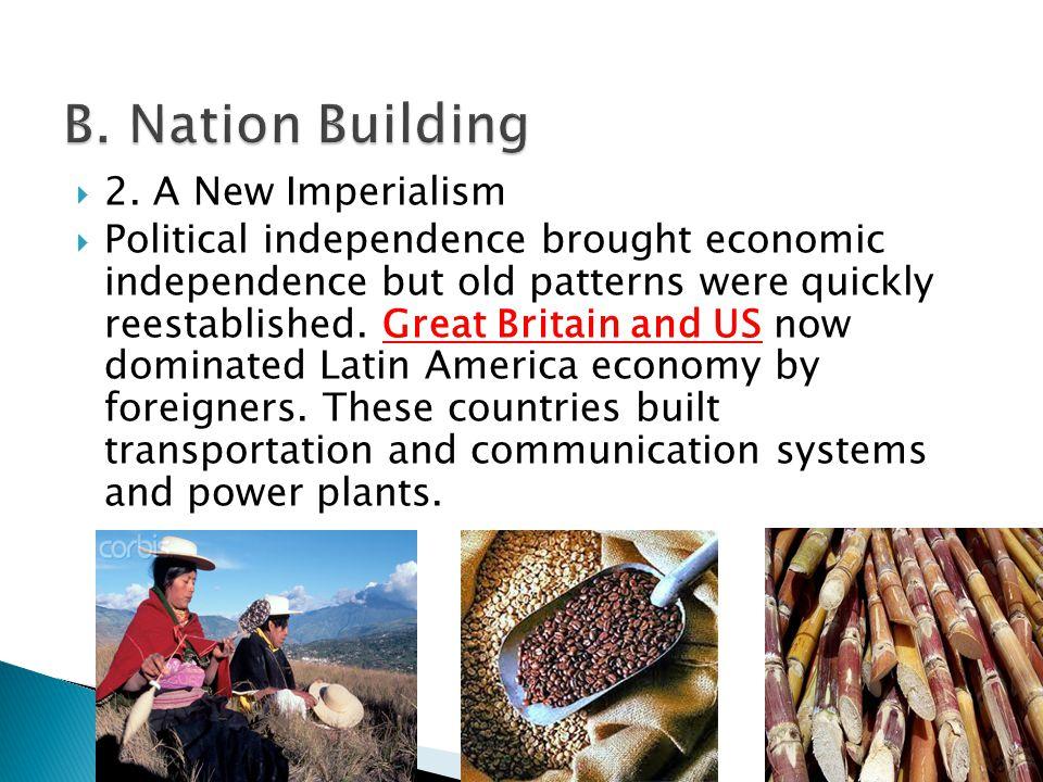  2. A New Imperialism  Political independence brought economic independence but old patterns were quickly reestablished. Great Britain and US now do