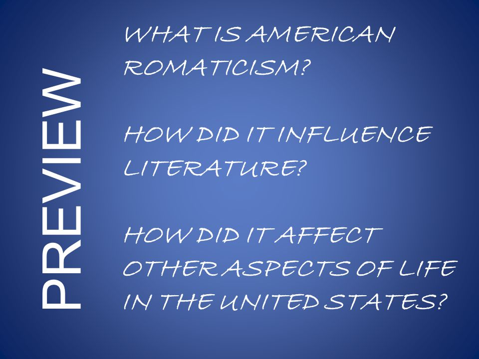 PREVIEW WHAT IS AMERICAN ROMATICISM. HOW DID IT INFLUENCE LITERATURE.