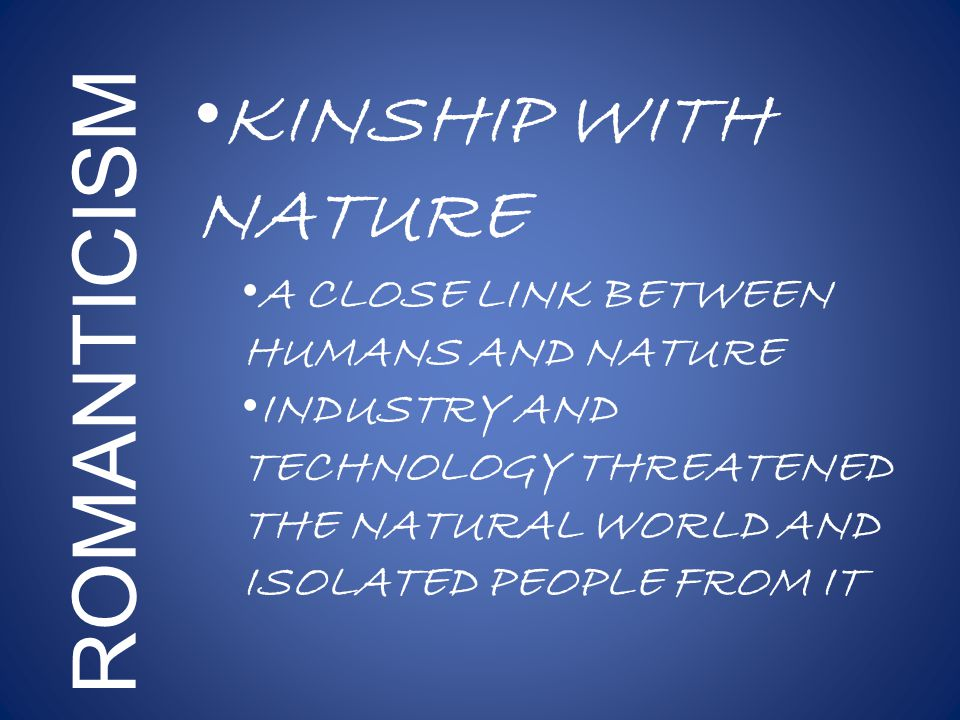 KINSHIP WITH NATURE A CLOSE LINK BETWEEN HUMANS AND NATURE INDUSTRY AND TECHNOLOGY THREATENED THE NATURAL WORLD AND ISOLATED PEOPLE FROM IT ROMANTICISM