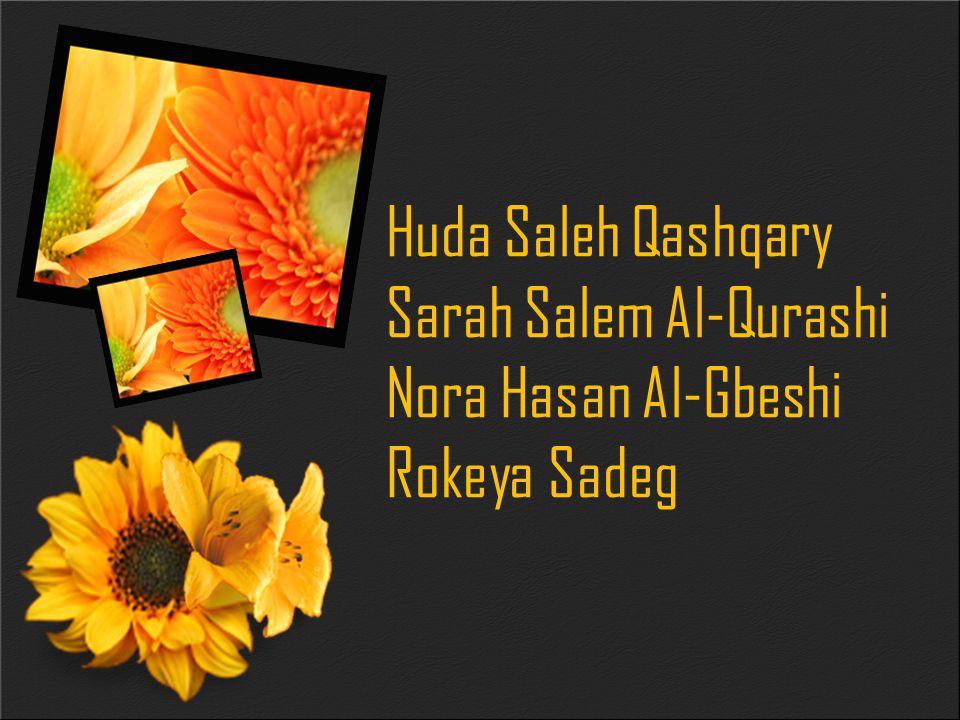 Huda Saleh Qashqary Sarah Salem Al-Qurashi Nora Hasan Al-Gbeshi Rokeya Sadeg