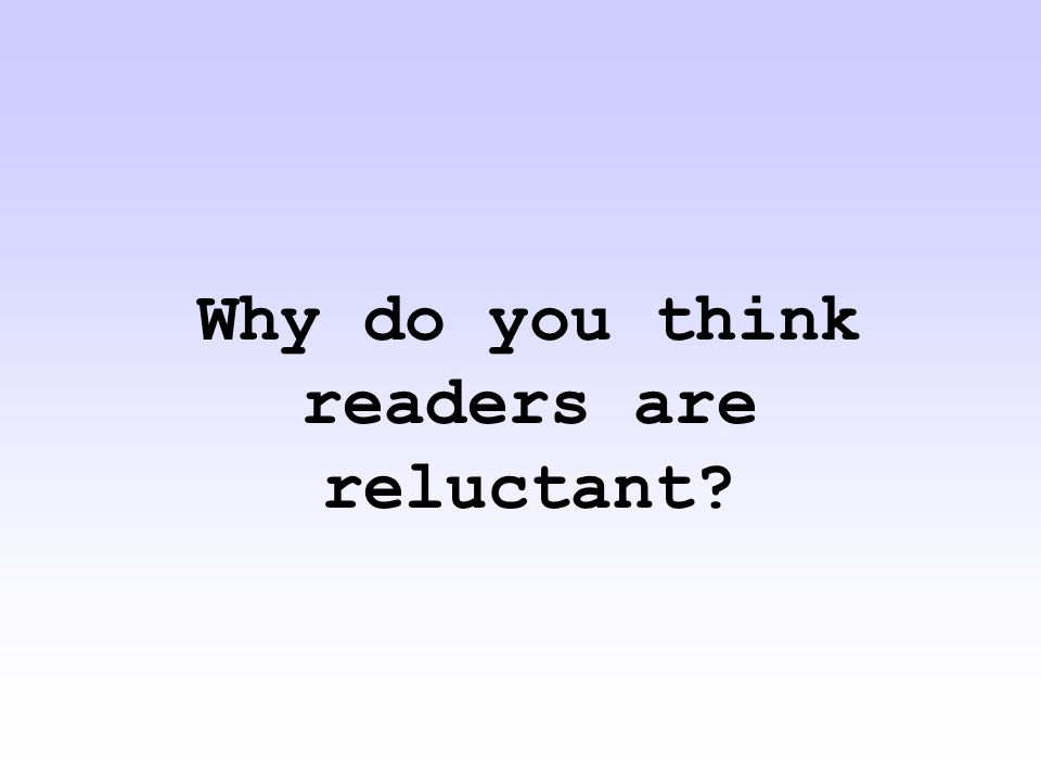Why do you think readers are reluctant