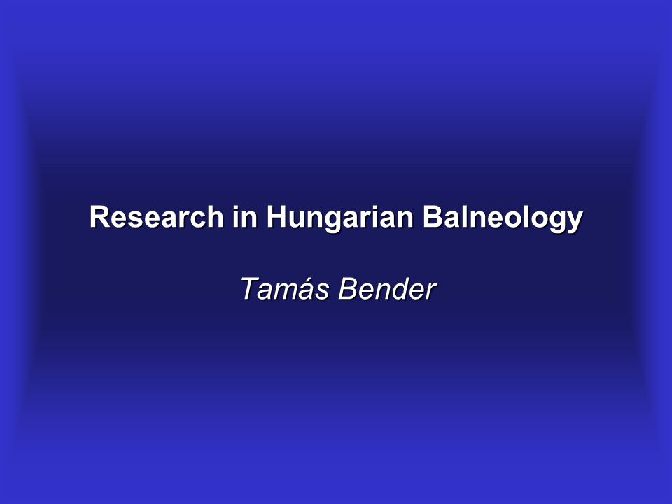 Research in Hungarian Balneology Tamás Bender