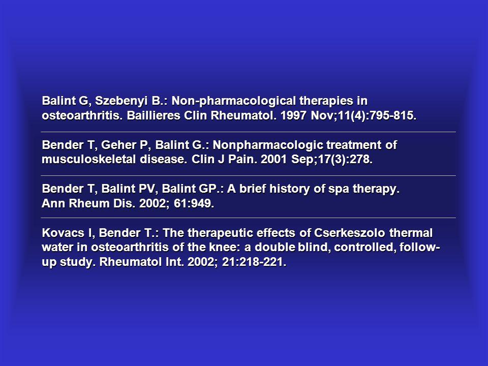 Balint G, Szebenyi B.: Non-pharmacological therapies in osteoarthritis. Baillieres Clin Rheumatol. 1997 Nov;11(4):795-815. Bender T, Geher P, Balint G