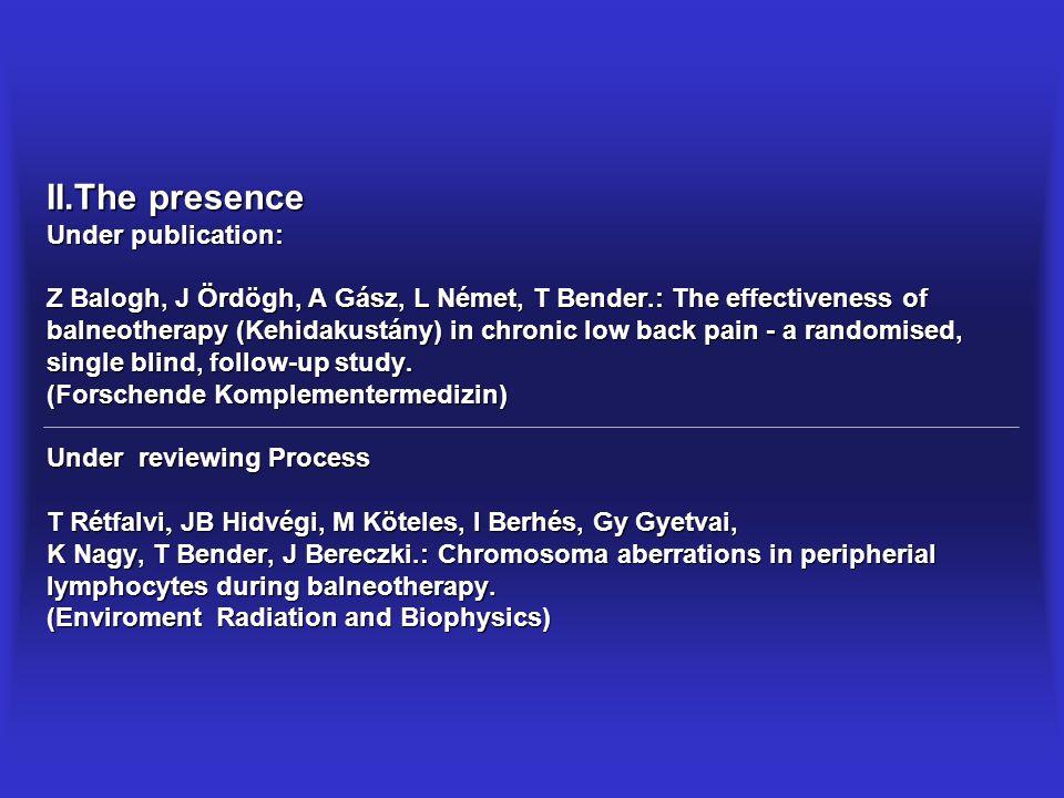 II.The presence Under publication: Z Balogh, J Ördögh, A Gász, L Német, T Bender.: The effectiveness of balneotherapy (Kehidakustány) in chronic low b