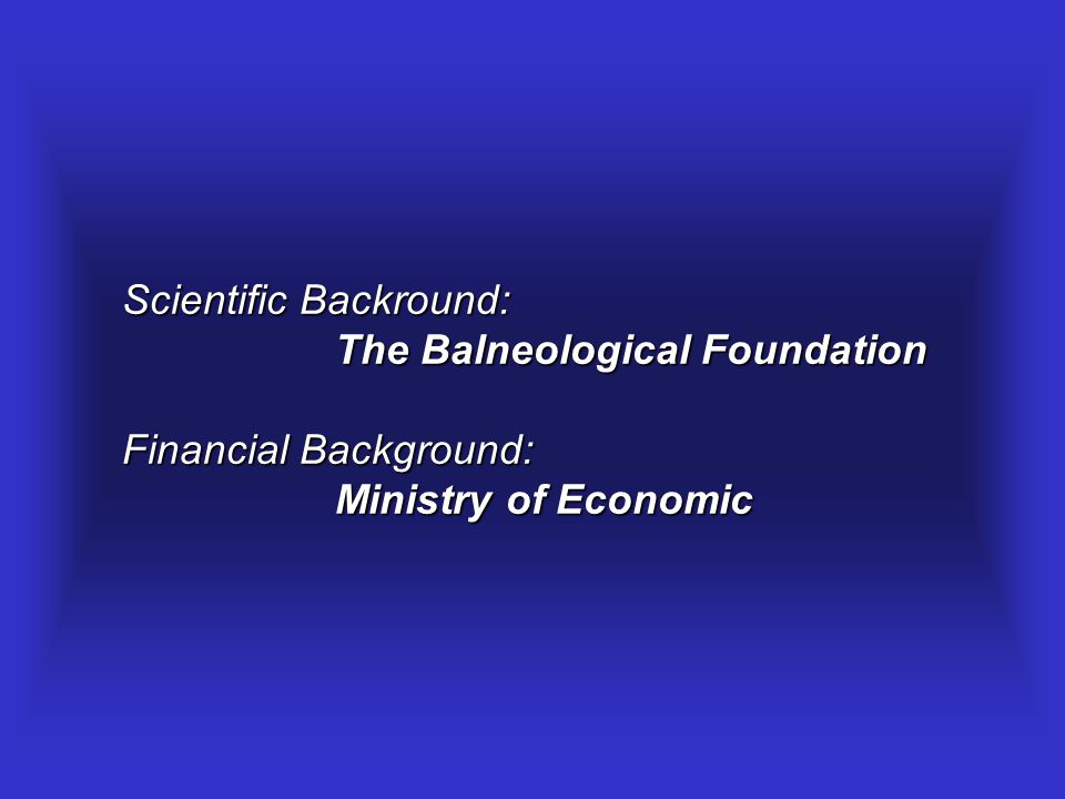 Scientific Backround: The Balneological Foundation Financial Background: Ministry of Economic