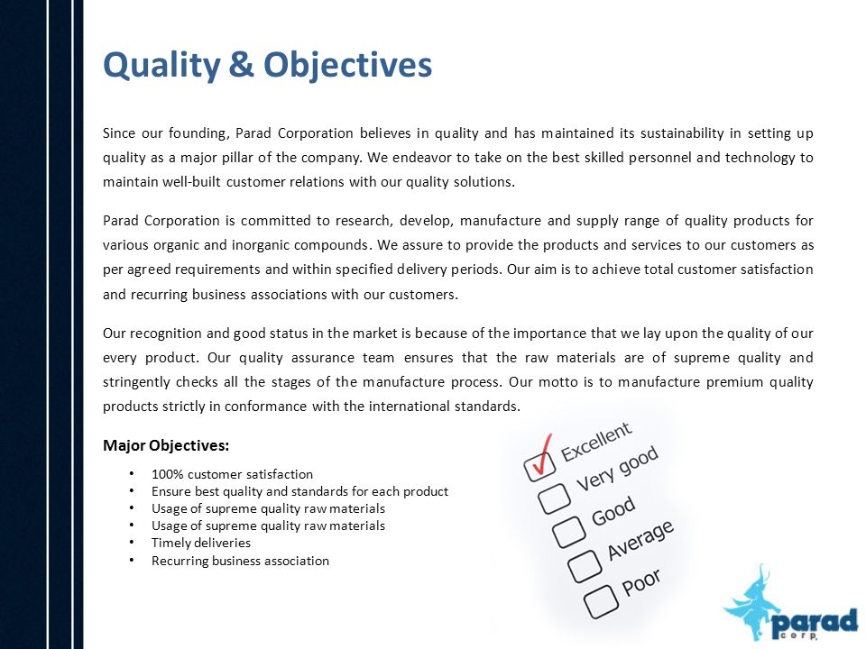 Quality & Objectives Since our founding, Parad Corporation believes in quality and has maintained its sustainability in setting up quality as a major pillar of the company.