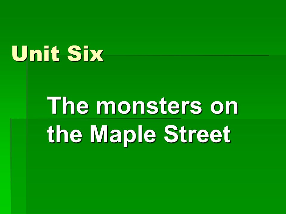 Unit Six The monsters on the Maple Street