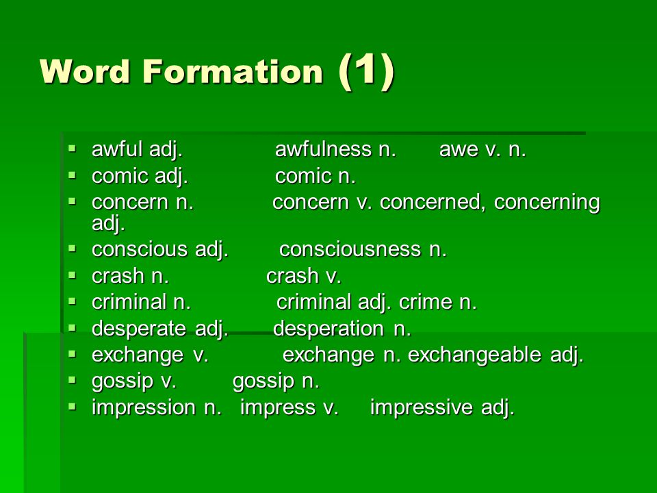 Word Formation (1)  awful adj. awfulness n. awe v.