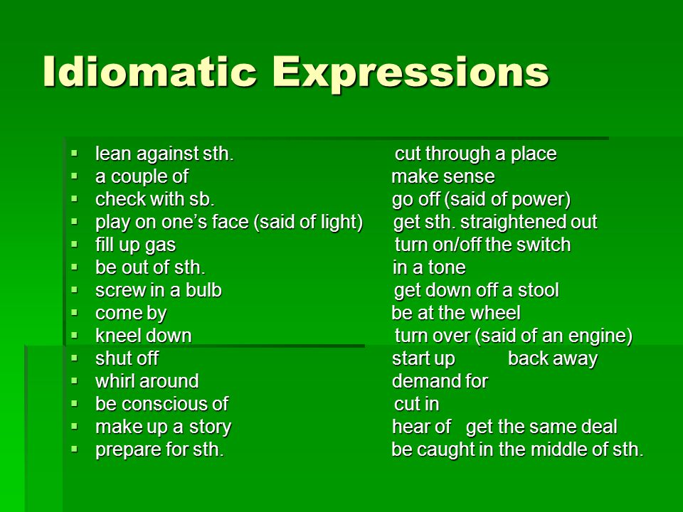 Idiomatic Expressions  lean against sth. cut through a place  a couple of make sense  check with sb. go off (said of power)  play on one's face (s
