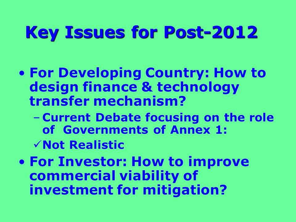 Key Issues for Post-2012 For Developing Country: How to design finance & technology transfer mechanism.