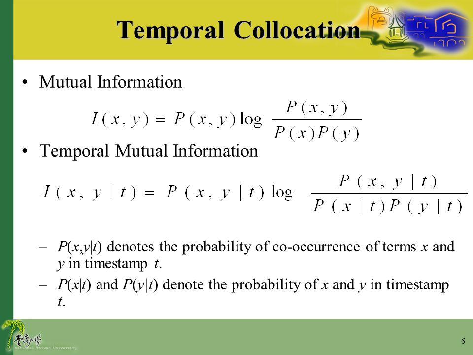 7 Temporal Collocation Change of Temporal Mutual Information –C(x,y,t1,t2) is the change of temporal mutual information of terms x and y in time interval [t1, t2] –I(x,y| t1) and I(x,y| t2) are the temporal mutual information in time stamps t1 and t2, respectively