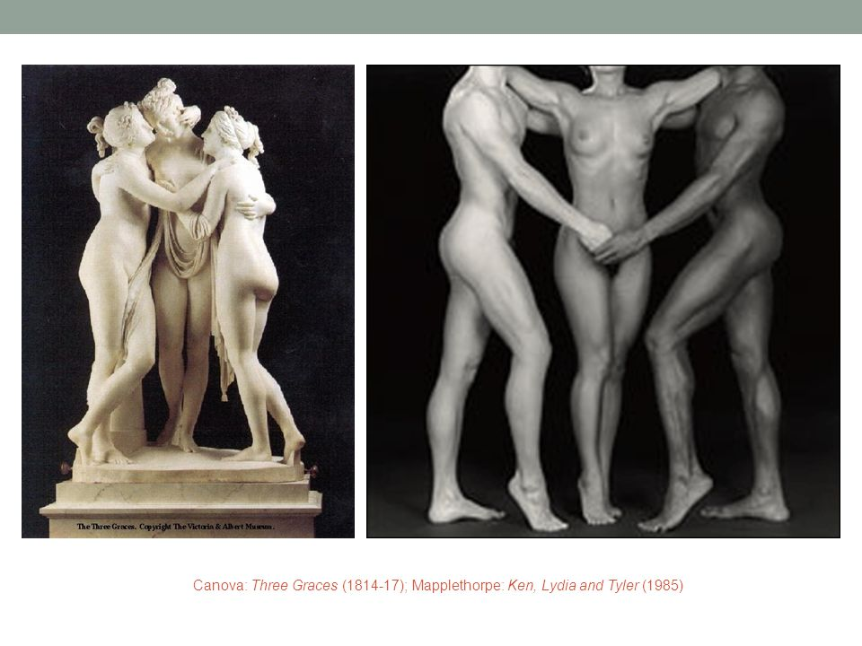 Canova: Three Graces (1814-17); Mapplethorpe: Ken, Lydia and Tyler (1985)