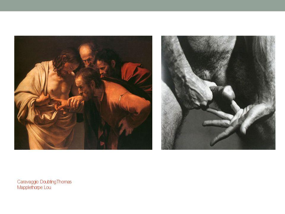 Caravaggio: Doubting Thomas Mapplethorpe: Lou