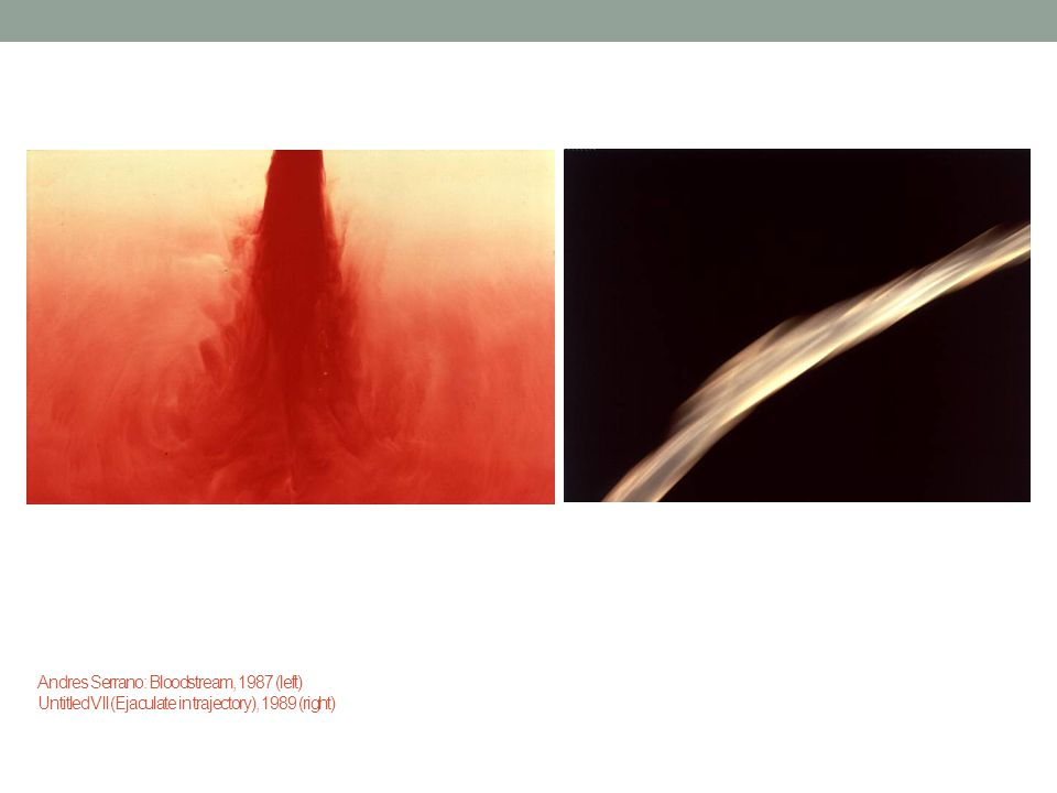 Andres Serrano: Bloodstream, 1987 (left) Untitled VII (Ejaculate in trajectory), 1989 (right)