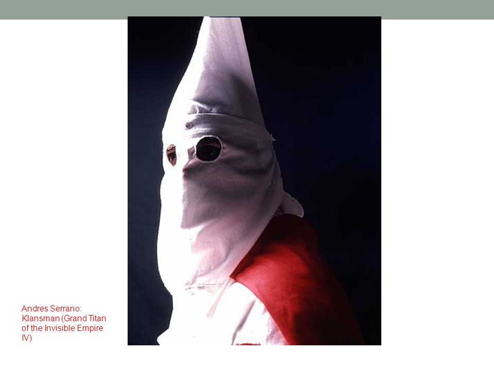 Andres Serrano: Klansman (Grand Titan of the Invisible Empire IV)
