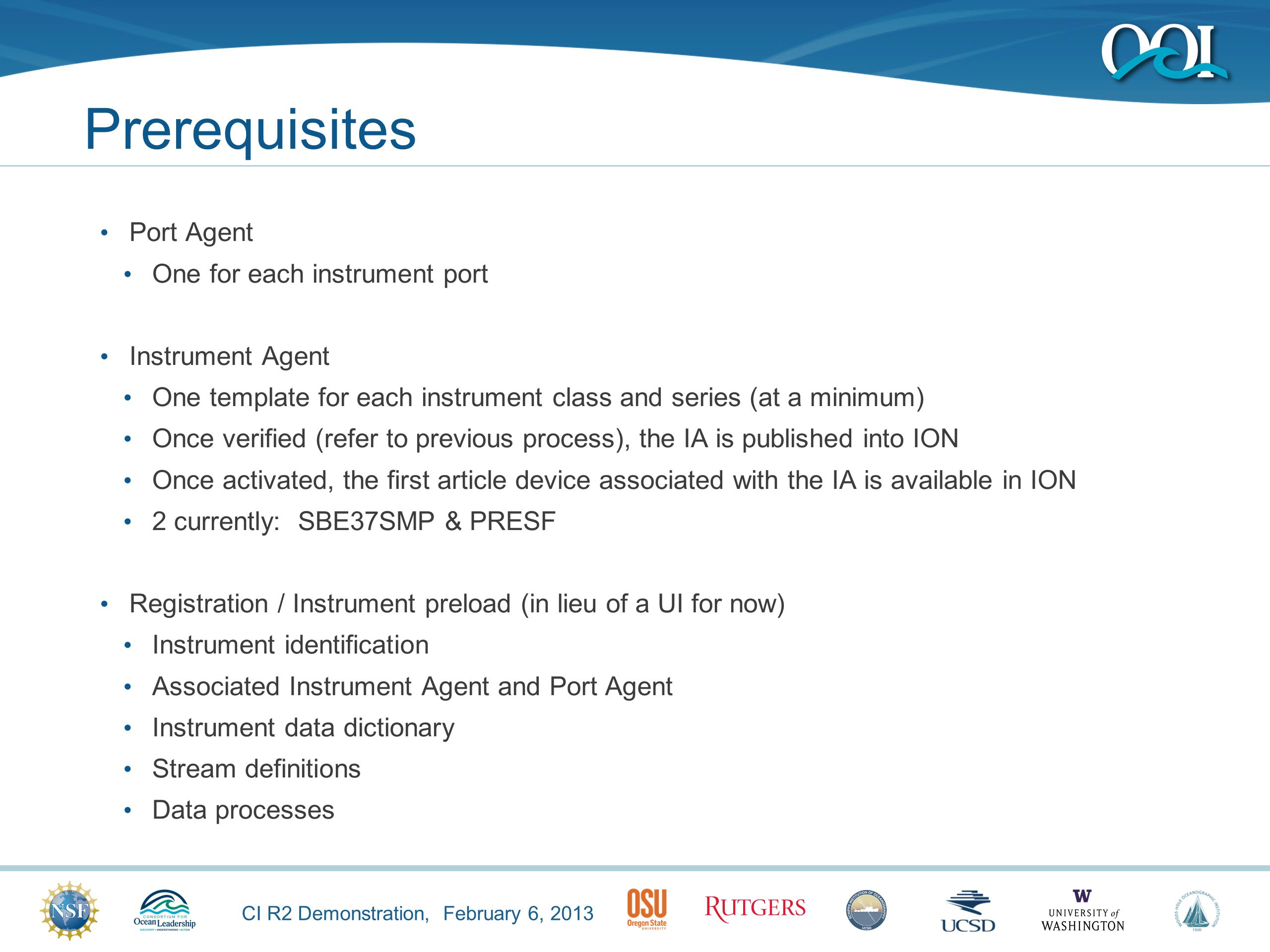 CI R2 Demonstration, February 6, 2013 Prerequisites Port Agent One for each instrument port Instrument Agent One template for each instrument class an