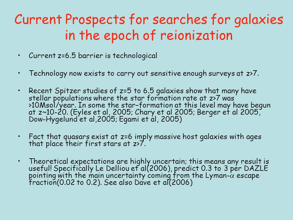 Current Prospects for searches for galaxies in the epoch of reionization Current z=6.5 barrier is technological Technology now exists to carry out sensitive enough surveys at z>7.