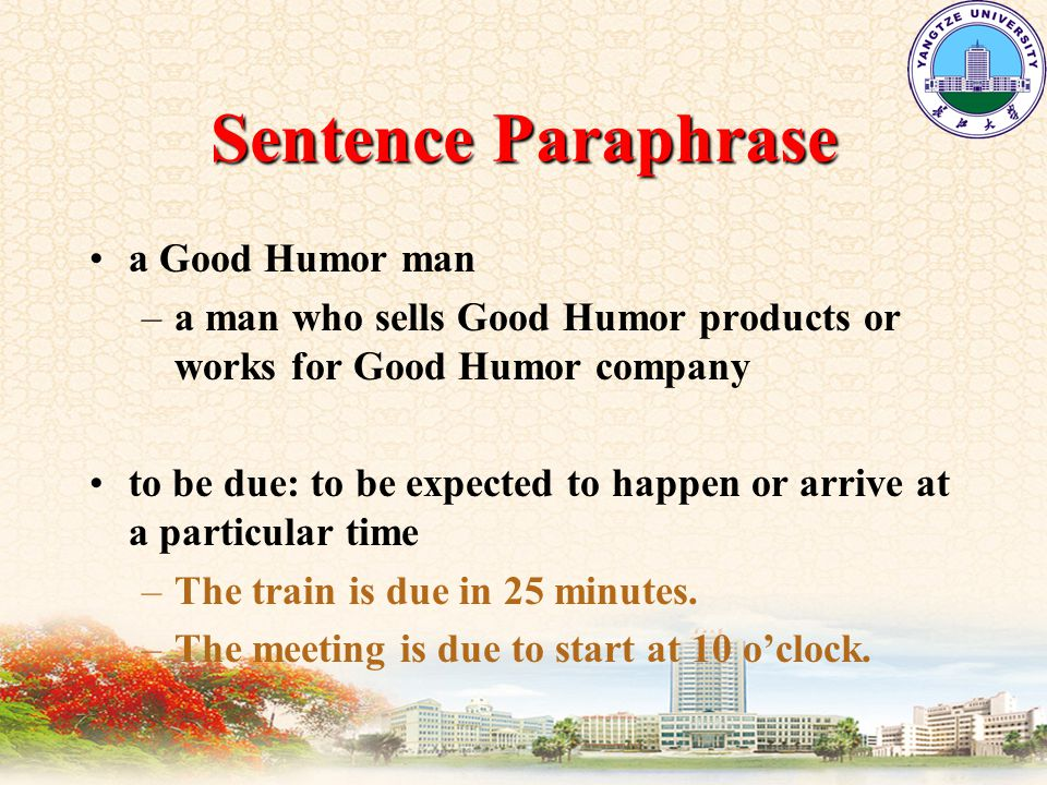Sentence Paraphrase a Good Humor man –a man who sells Good Humor products or works for Good Humor company to be due: to be expected to happen or arrive at a particular time –The train is due in 25 minutes.
