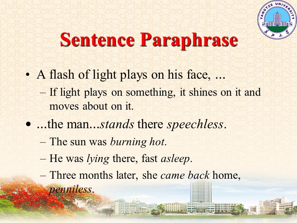 Sentence Paraphrase A flash of light plays on his face, … –If light plays on something, it shines on it and moves about on it.