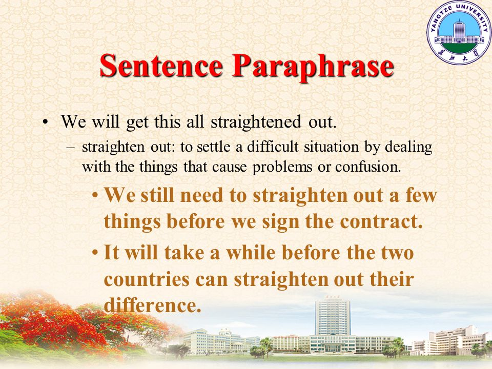 Sentence Paraphrase We will get this all straightened out.