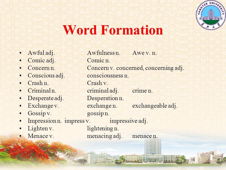 Word Formation Awful adj. Awfulness n. Awe v. n.