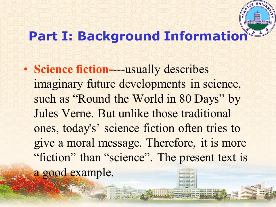 Part I: Background Information Science fiction----usually describes imaginary future developments in science, such as Round the World in 80 Days by Jules Verne.