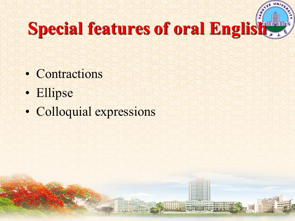 Special features of oral English Contractions Ellipse Colloquial expressions