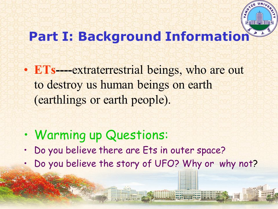 Part I: Background Information ETs----extraterrestrial beings, who are out to destroy us human beings on earth (earthlings or earth people).