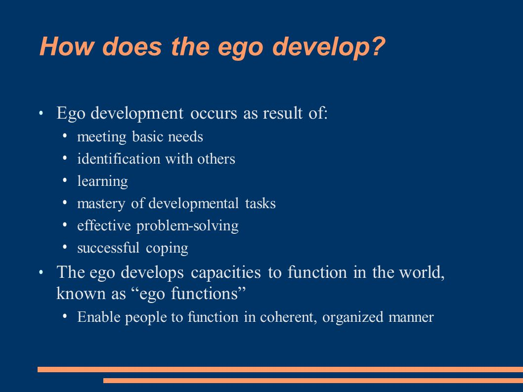 Hartmann s ego functions Some ego functions are inborn & hereditary & function autonomously, i.e., conflict-free At birth, we are preadapted to an average expectable environment Some functions (perception, memory, intelligence, thought processes, motor activity, reality testing) are separate from the drives