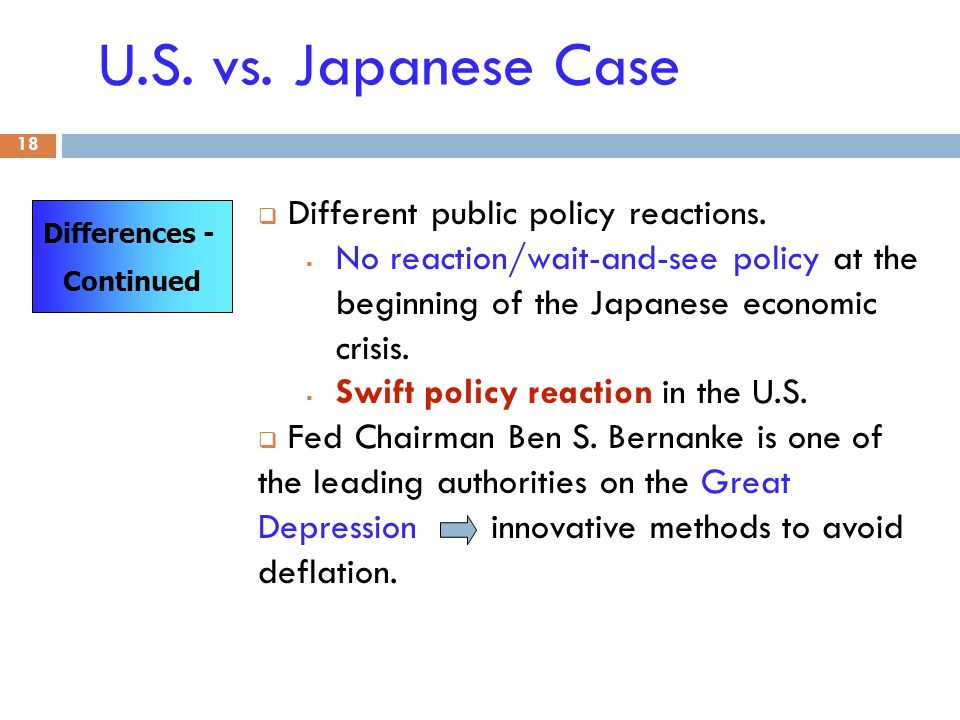 U.S. vs. Japanese Case 18 Differences - Continued  Different public policy reactions.