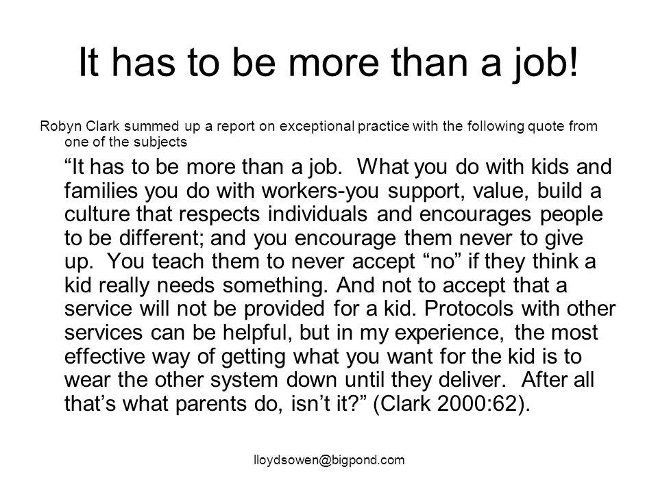 lloydsowen@bigpond.com It has to be more than a job.