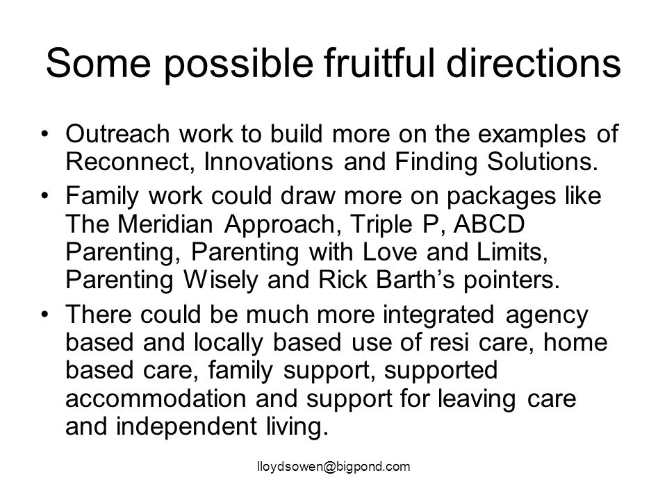 lloydsowen@bigpond.com Some possible fruitful directions Outreach work to build more on the examples of Reconnect, Innovations and Finding Solutions.