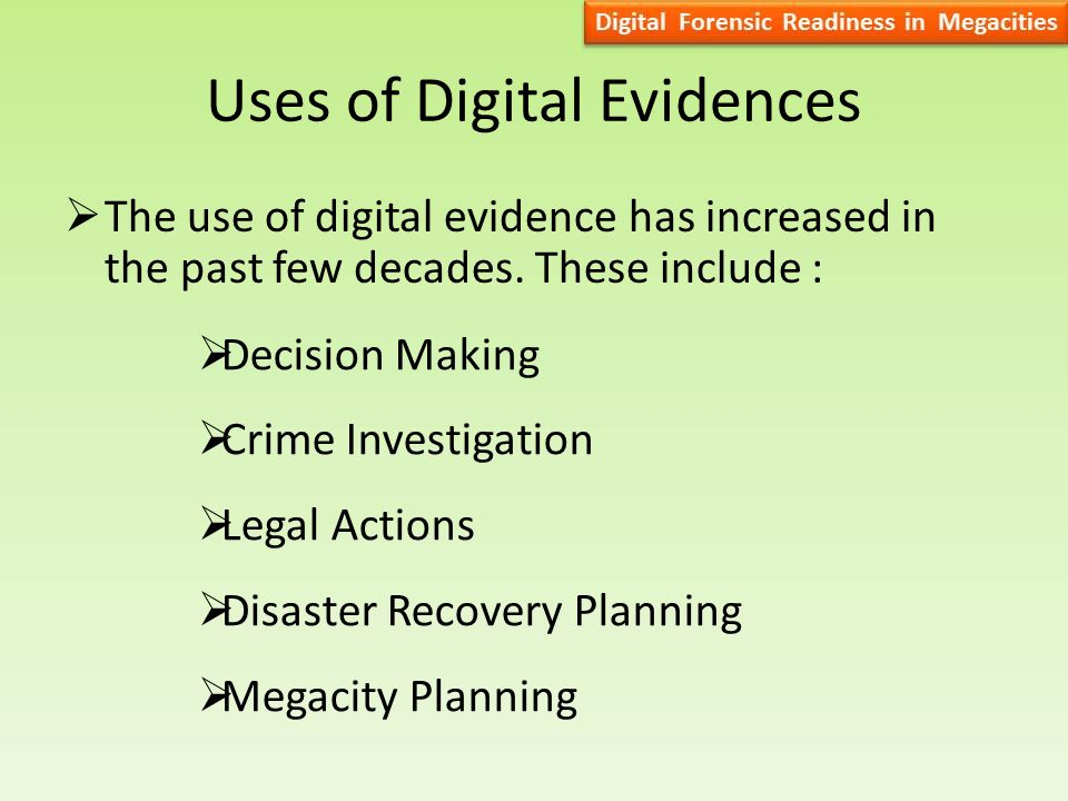 Uses of Digital Evidences  The use of digital evidence has increased in the past few decades.