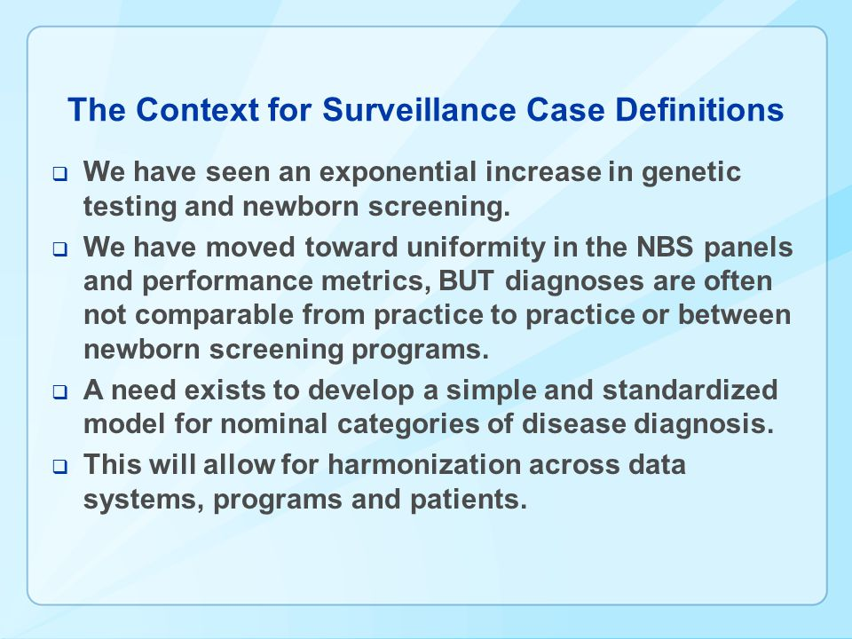 The Context for Surveillance Case Definitions  We have seen an exponential increase in genetic testing and newborn screening.