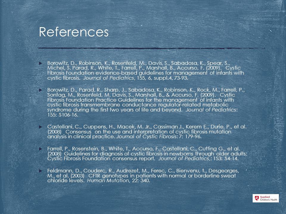 References  Borowitz, D., Robinson, K., Rosenfeld, M., Davis, S., Sabadosa, K., Spear, S., Michel, S.