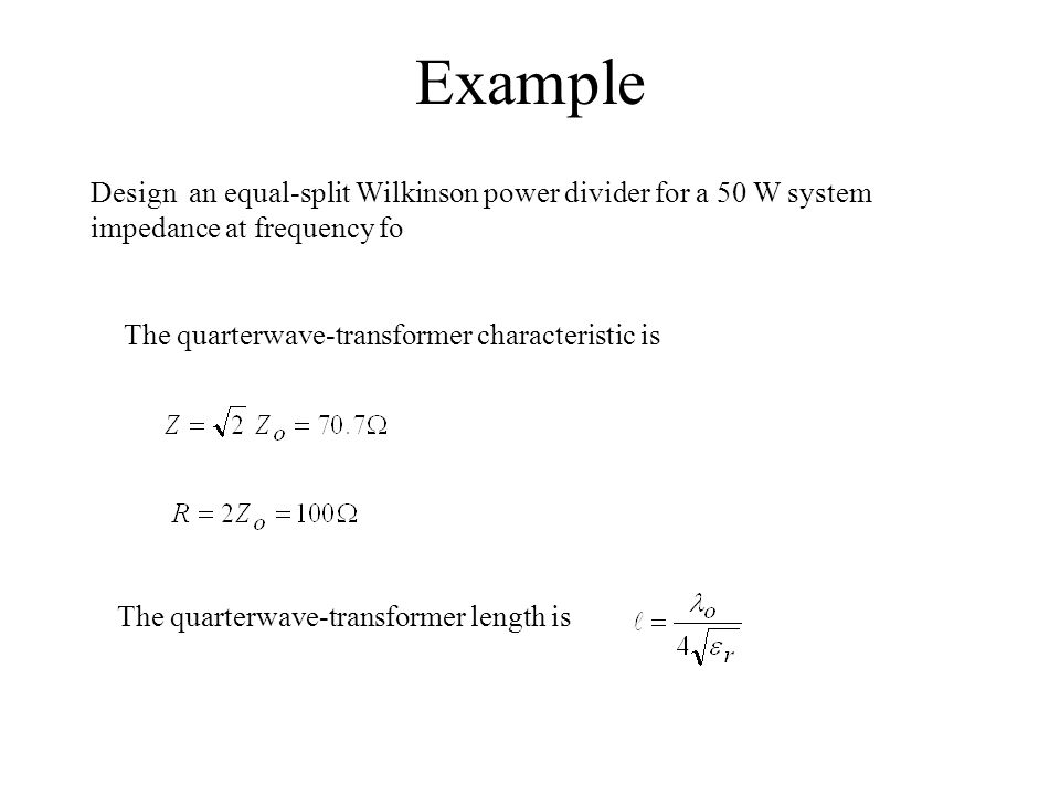 Example Design an equal-split Wilkinson power divider for a 50 W system impedance at frequency fo The quarterwave-transformer characteristic is The qu