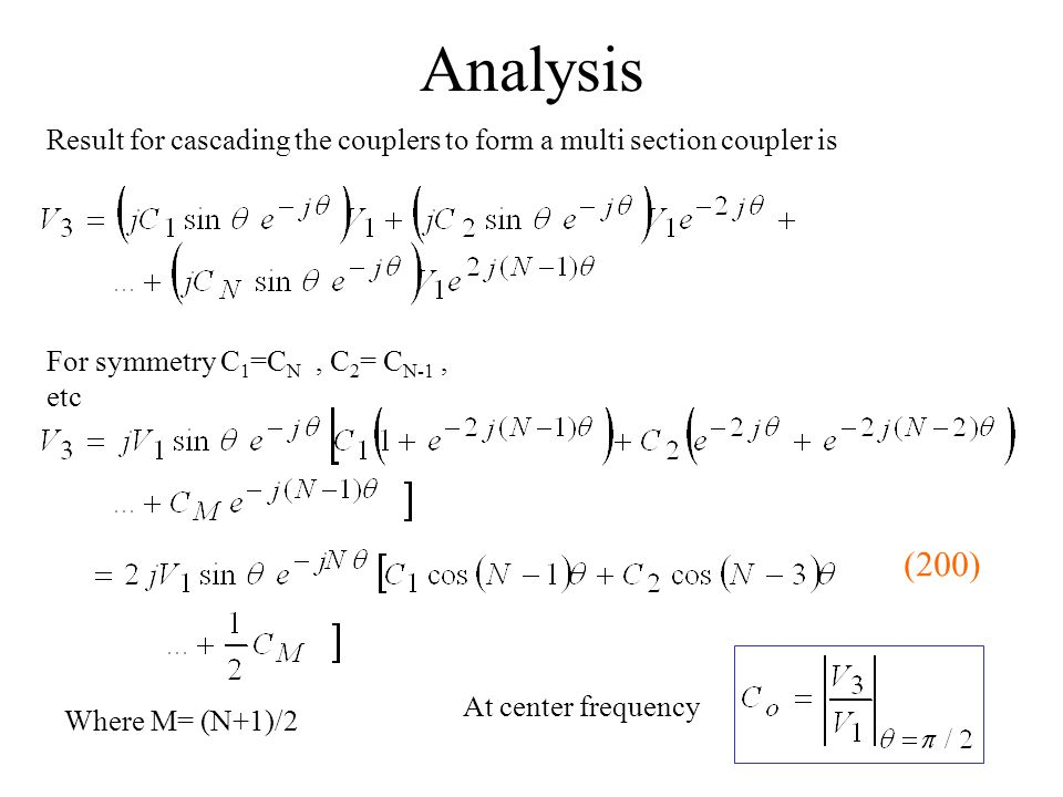 Analysis Result for cascading the couplers to form a multi section coupler is Where M= (N+1)/2 For symmetry C 1 =C N, C 2 = C N-1, etc At center frequ