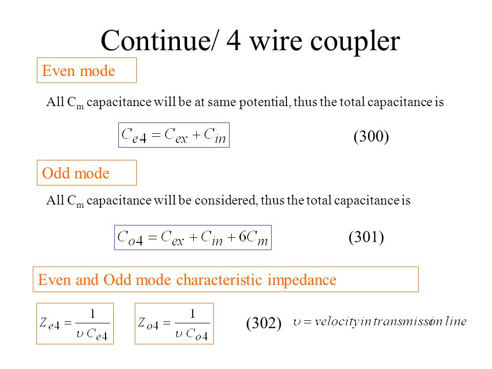 Continue/ 4 wire coupler Even mode All C m capacitance will be at same potential, thus the total capacitance is Odd mode All C m capacitance will be c