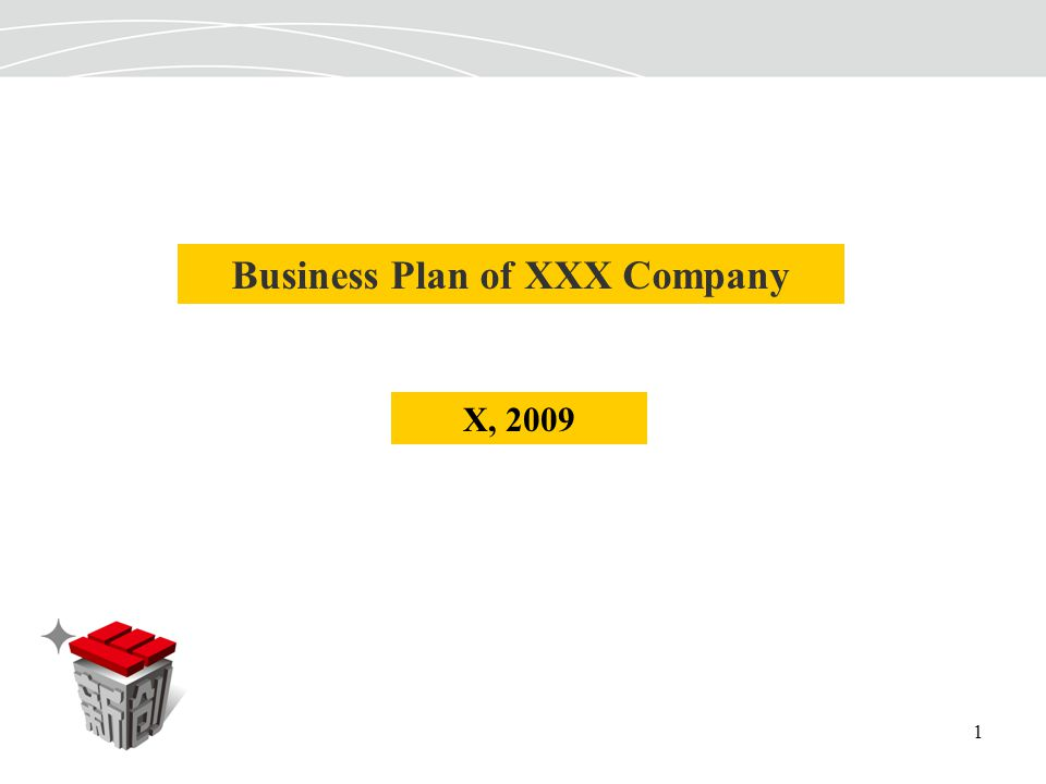1 Business Plan of XXX Company X, 2009
