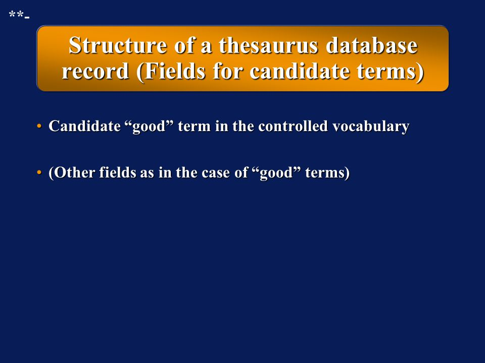 "Structure of a thesaurus database record (Fields for forbidden terms) Forbidden termForbidden term US (= use instead) ""good"" term in the controlled vo"