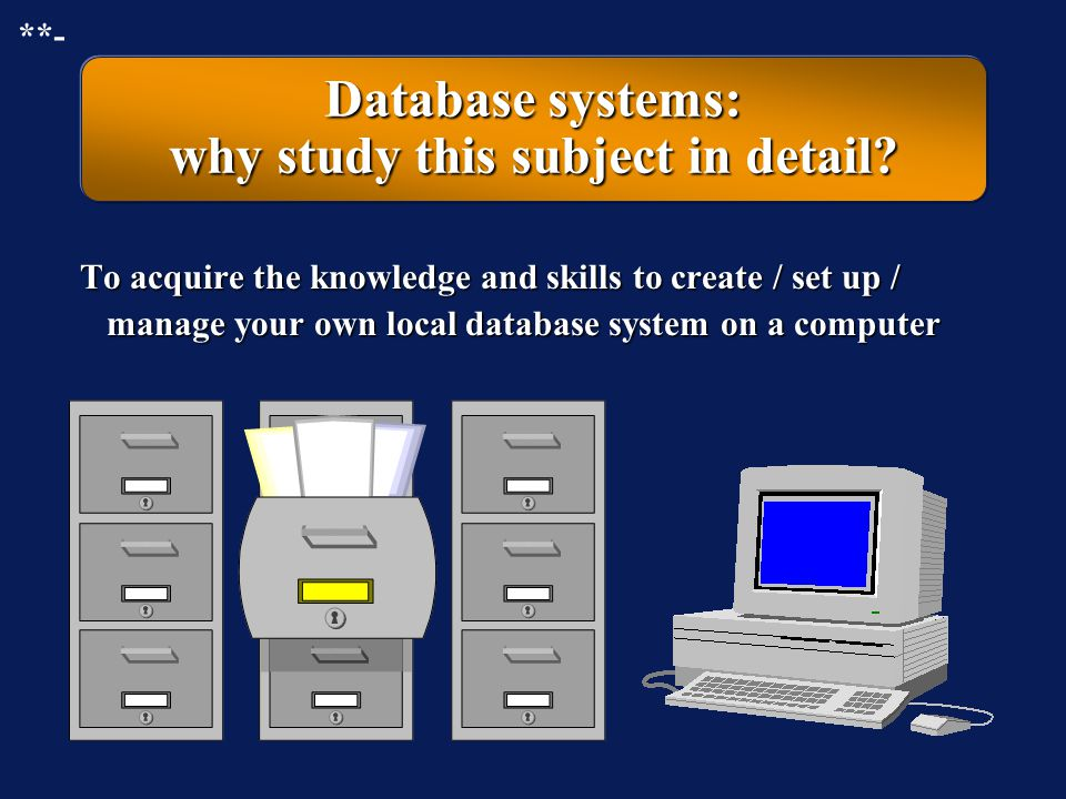 Database systems: why study this subject briefly ? To achieve a better understanding of the inner workings of the external information retrieval syste
