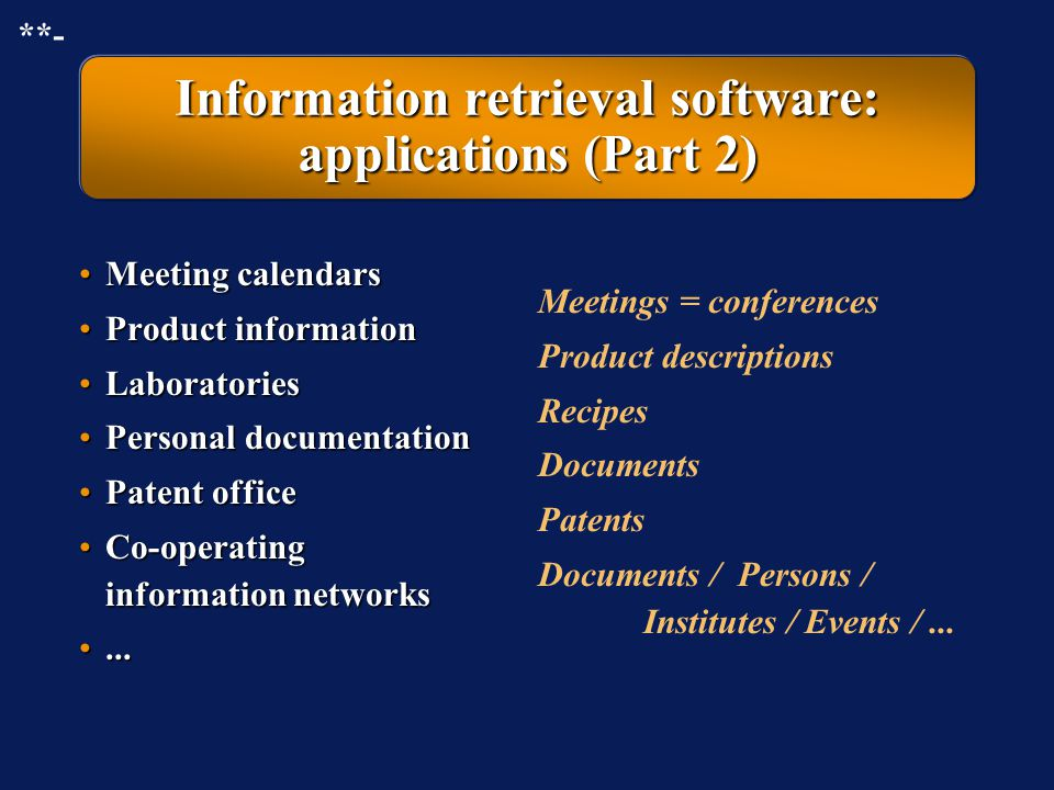 Information retrieval software: applications (Part 1) Documents Archived documents Books / Documents Objects / Books /... Patient's histories Clients